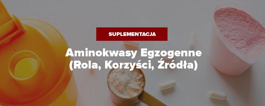 Aminokwasy Egzogenne - Rola, Korzyści, Źródła w pożywieniu