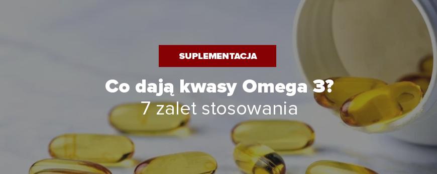 Co daje Omega 3? 7 zalet jej stosowania.