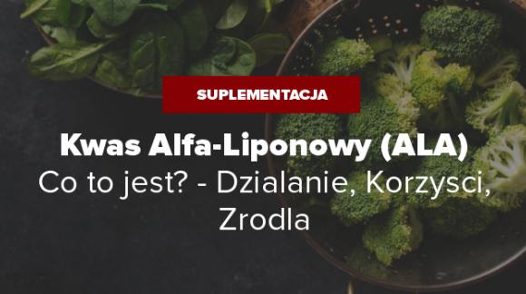 Kwas Alfa Liponowy ALA - Co to jest? Działanie, Korzyści