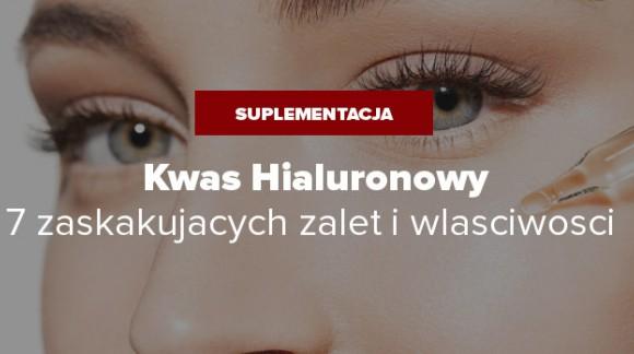 Kwas Hialuronowy - 7 zaskakujących zalet i właściwości