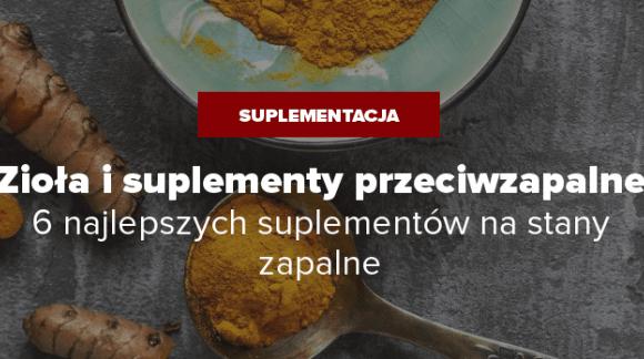 Zioła i suplementy przeciwzapalne - 6 najlepszych suplementów na stany zapalne